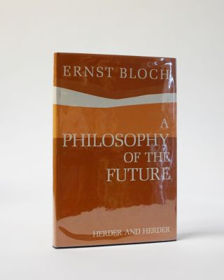 A Philosophy of the Future. Ernst Bloch