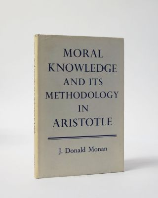 Moral Knowledge and its Methodology in Aristotle. J. Donald Monan