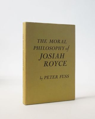 The Moral Philosophy of Josiah Royce. Peter Fuss