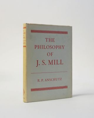 The Philosphy of J. S. Mill. R. P. Anschutz, J. S. Mill