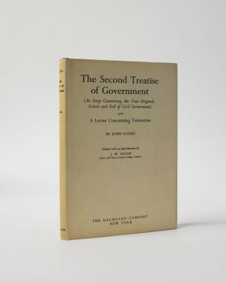 The Second Treatise of Government. An Essay Concerning the True Original, Extent and End of Civil...