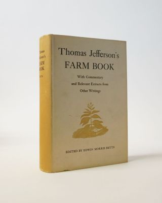 Thomas Jefferson's Farm Book. With Commentary and Relevant Extracts from other Writings. Thomas...