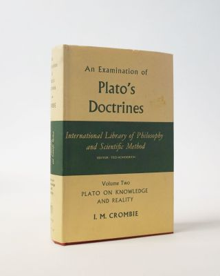 An Examination of Plato's Doctrines. Volume 2: Plato on Knowledge and Reality. I. M. Crombie