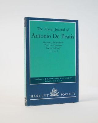 The Travel Journal of Antonio de Beatis. Antonio de Beatis, J. R. Hale, ed