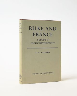 Rilke and France. A Study in Poetic Development. K. A. J. Batterby