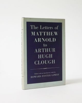 The Letters of Matthew Arnold to Arthur Hugh Clough. Matthew Arnold, Howard Foster Lowry, ed