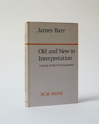 Old and New in Interpretation. A Study of the Two Testaments. James Barr