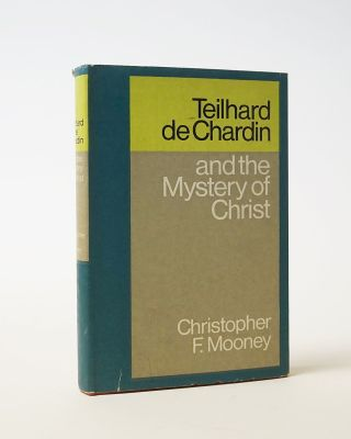 Teilhard de Chardin and the Mystery of Christ. Christopher F. Mooney