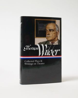 Collected Plays & Writings on Theater. Thornton Wilder