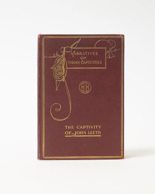 Narratives of Captives. A Short Biography of John Leeth with an account of his life among the...
