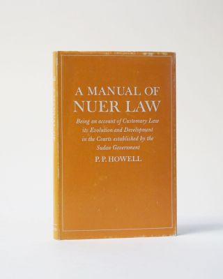 A Manual of Nuer Law. Being an account of Customary Law its Evolution and Development in the...