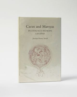 Cacus and Marsyas in Etrusco-Roman Legend. Jocelyn Penny Small