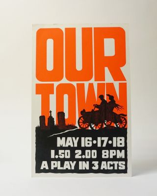 Our Town. Silkscreen poster for a theatrical production. Thornton Wilder
