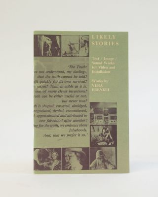 Likely Stories. Text, Image, Sound Works for Video and Installation. Works by Vera Frenkel. Vera...