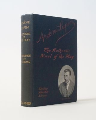 Arsene Lupin. The Authentic Novel of the Play. Maurice Leblanc