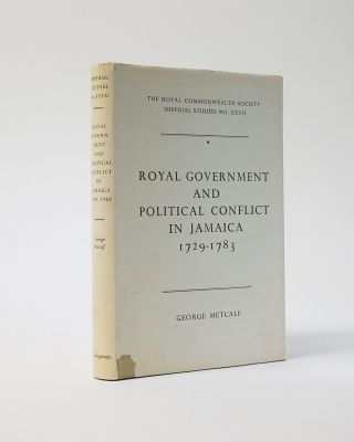 Royal Government and Political Conflict in Jamaica 1729-1783. George Metcalf