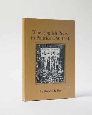 The English Press in Politics 1760-1774. Robert R. Rea