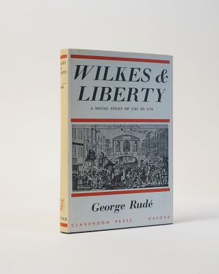 Wilkes and Liberty. A Social Study of 1763 to 1774. George Rude