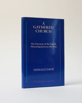 A Gathered Church. The Literature of the English Dissenting Interest, 1700-1930. Donald Davie