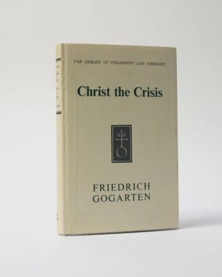 Christ the Crisis. The Library of Philosophy and Theology. Friedrich Gogarten