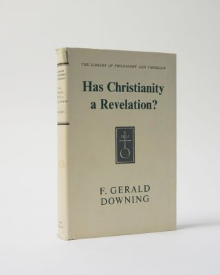 Has Christianity a Revelation? (The Library of Philosophy and Theology. F. Gerald Downing