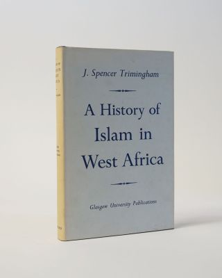 A History of Islam in West Africa. J. Spencer Trimingham